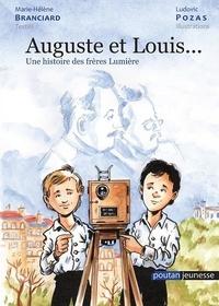 Marie-Hélène Branciard et Ludovic Pozas - Auguste et Louis... - Une histoire des frères Lumière.