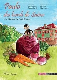 Marie-Hélène Branciard et Morgane Malaperte - Paulo des bords de Saône - Une histoire de Paul Bocuse.