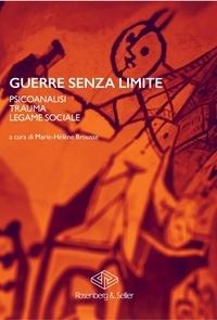 Marie-Hélène Brousse et Paola Bolgiani - Guerre senza limite - Psicoanalisi, trauma, legame sociale.