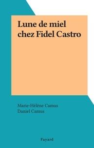 Marie-Hélène Camus et Daniel Camus - Lune de miel chez Fidel Castro.