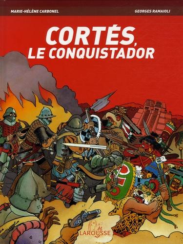 Marie-Hélène Carbonel - Cortés, le conquistador.