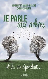 Marie-Hélène Cheppe-Dourte et Vincent Cheppe-Dourte - Je parle aux arbres et ils me répondent....