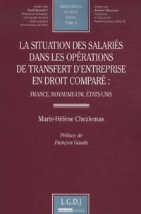 Marie-Hélène Chezlemas - La situation des salariés dans les opérations de transfert d'entreprise en droit comparé - France, Royaume-Uni, Etats-Unis.