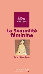 Marie-Hélène Colson - La Sexualité féminine - idées reçues sur la sexualité féminine.