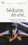 Marie-Hélène Colson - Séduire, dit-elle... - Psychologie des femmes fatales, des dons juans et des autres.