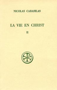 Marie-Hélène Congourdeau et Nicolas Cabasilas - LA VIE EN CHRIST. - Tome 2, Livres 5 à 7, Edition bilingue français-grec.