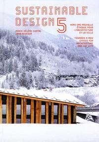 Marie-Hélène Contal et Jana Revedin - Sustainable Design - Vers une nouvelle étique pour l'architecture et la ville, Tome 5.