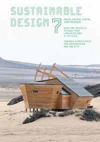 Marie-Hélène Contal et Jana Revedin - Sustainable Design - Vers une nouvelle éthique pour l'architecture et la ville Tome 7.