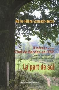 Marie-Hélène Contestin-Bertin - La part de soi - Itinéraire d'une Chef de Service en ITEP (Institut Thérapeutique Educatif et Pédagogique).