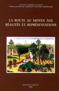 Marie-Hélène Corbiau et Baudouin Van den Abeele - La route au Moyen Age - Réalités et représentations.
