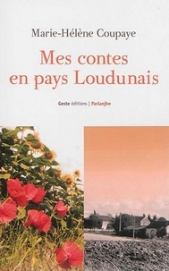 Marie-Hélène Coupaye - Mes contes en pays Loudunais.