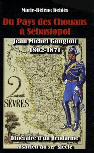 Marie-Hélène Debiès - Du Pays des Chouans à Sébastopol - Jean Michel Gangloff (1802-1871) Itinéraire d'un gendarme alsacien au XIXe siècle.