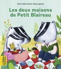 Marie-Hélène Delval et Maud Legrand - Les deux maisons de Petit Blaireau.