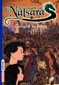 Marie-Hélène Delval - Les dragons de Nalsara Tome 3 : Complot au palais.