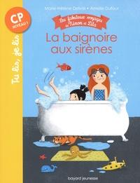 Marie-Hélène Delval et Amélie Dufour - Les fabuleux voyages de Ninon et Lila  : La baignoire aux sirènes.