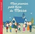 Marie-Hélène Delval et Charles-Eric Hauguel - Mon premier petit livre de messe.