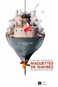 Marie-Hélène Desjardins - Catalogue raisonné des maquettes de navires du Musée de Fécamp.
