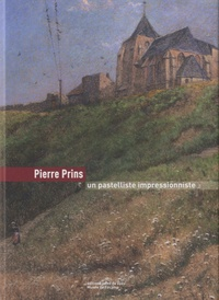 Marie-Hélène Desjardins - Pierre Prins, un pastelliste impressionniste alerte.
