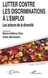 Marie-Hélène Eloy et Alain Merckaert - Lutter contre les discriminations à l'emploi - Les acteurs de la diversité.