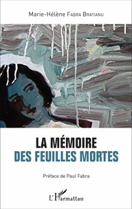 Marie-Hélène Fabra Bratianu - La mémoire des feuilles mortes.