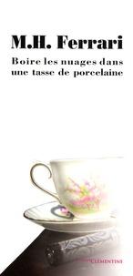 Marie-Hélène Ferrari - Boire les nuages dans une tasse de porcelaine.