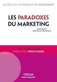 Marie-Hélène Fosse-Gomez - Les paradoxes du marketing - Ruptures et nouvelles pratiques.