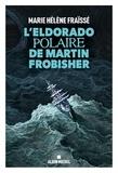 Marie-Hélène Fraïssé - L'Eldorado polaire de Martin Frobisher.