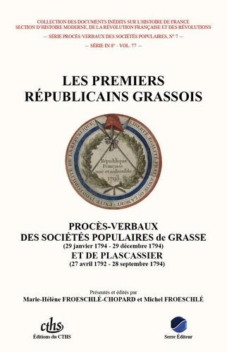 Marie-Hélène Froeschlé-Chopard et Michel Froeschlé - Les premiers républicains grassois - Procès-verbaux des sociétés populaires de Grasse (29 janvier 1794 - 29 décembre 1794) et de Plascassier (27 avril 1792 - 28 septembre 1794).