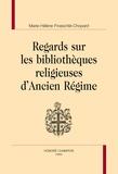 Marie-Hélène Froeschlé-Chopard - Regards sur les bibliothèques religieuses d'Ancien Régime.