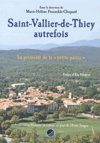 """Marie-Hélène Froeschlé-Chopard - Saint-Vallier-de-Thiey autrefois - La primauté de la """"petite patrie""""."""