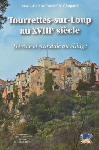 Marie-Hélène Froeschlé-Chopard - Tourettes-sur-Loup au XVIIIe siècle - Hérésie et scandale au village.