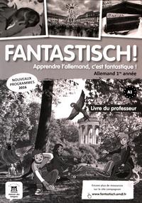 Marie-Hélène Hen et Jocelyne Maccarini - Allemand 1re année A1, Fantastisch! - Livre du professeur.