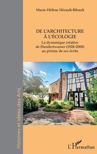 Marie-Hélène Hérault-Bibault - De l'architecture à l'écologie - La dynamique créative de Hundertwasser (1928-2000) au prisme de ses écrits.