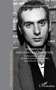 Marie-Hélène Hérault-Bibault - Empreintes, influences et emprunts - La dynamique créative de Hundertwasser (1928-2000) au prisme de ses écrits.