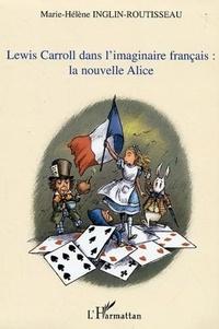 Marie-Hélène Inglin-Routisseau - Lewis Carroll dans l'imaginaire française: la nouvelle Alice..