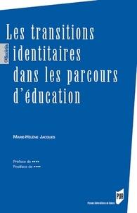 Marie-Hélène Jacques - Les transitions identitaires dans les parcours d'éducation.
