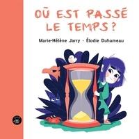 Marie-Hélène Jarry et Elodie Duhameau - Où est passé le temps?.