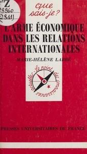Marie-Hélène Labbé et Paul Angoulvent - L'arme économique dans les relations internationales.