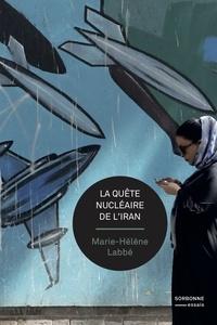 Marie-Hélène Labbé - La quête nucléaire de l'Iran.