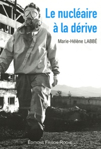 Marie-Hélène Labbé - Le nucléaire à la dérive.