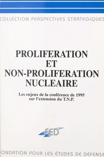 Prolifération et non-prolifération nucléaire : les enjeux de la Conférence de 1995 sur le TNP. Symposium, 10-11 février 1995, château de Monvillargenne