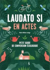 Marie-Hélène Lafage - Laudato si en actes - Petit guide de conversion écologique.