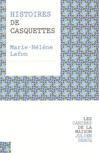 Marie-Hélène Lafon - Histoires de casquettes.