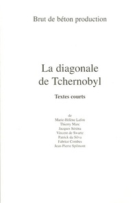 Marie-Hélène Lafon - La diagonale de Tchernobyl - Textes courts.