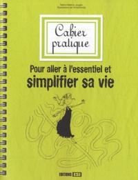 Marie-Hélène Laugier - Cahier pratique pour aller à l'essentiel simplifier sa vie.