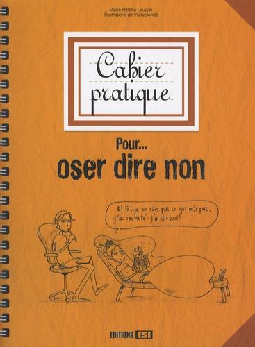 Marie-Hélène Laugier - Pour... oser dire non - Cahier pratique.