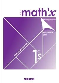 Marie-Hélène Le Yaouanq - Math'x 1re S - Livre du professeur, programme 2011.
