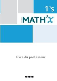 Marie-Hélène Le Yaouanq et Elisabeth Beauvoit - Mathématiques 1re S Math'X - Livre du professeur.