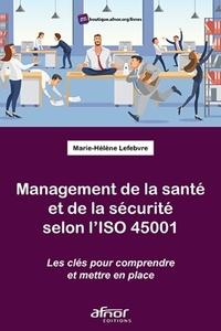 Marie-Hélène Lefebvre - Management de la santé et de la sécurité selon l'ISO 45001 - Les clefs pour comprendre et mettre en place.