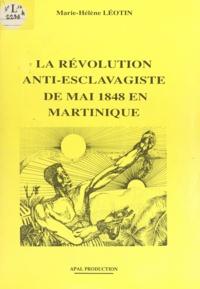 Marie-Hélène Léotin et Alain Dumbardon - La révolution anti-esclavagiste de mai 1848 en Martinique.